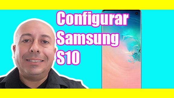 Como configurar celular Samsung S10